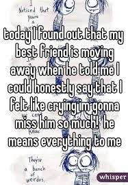Friend I M Gonna Tell - today i found out that my best friend is moving away when he told me