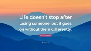 Quotes After Losing A Loved One by Nizar Qabbani Quote U201clife Doesn U0027t Stop After Losing Someone But