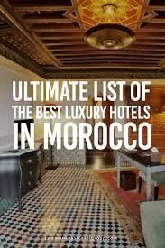 Morocco Design by List Of The Best Luxury Hotels In Morocco