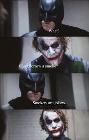 Smokers Meme - what can i borrow a smoke smokers are jokers batman panel