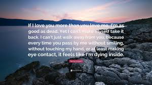 Just Because I Love You Quotes by Rachel Vincent Quote U201cif I Love You More Than You Love Me I U0027m As