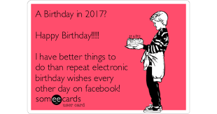 a birthday in 2017 happy birthday i better things to do