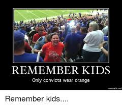 College Football Memes - remember kids only convicts wear orange mematic net remember kids