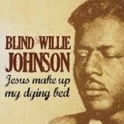 Soul Of A Man Blind Willie Johnson Les 10 Meilleures Paroles De Blind Willie Johnson U2013 Greatsong