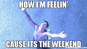 Meme Weekend - how i m feelin cause its the weekend meme escape from shawshank