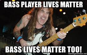 Bass Player Meme - bass player lives matter bass lives matter too steve harris