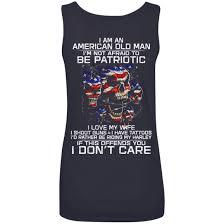 Patriotic Flag Tattoos I Am An American Old Man I U0027m Not Afraid To Be Patriotic Shirt