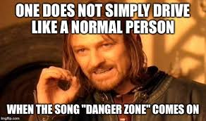 Danger Zone Meme - one does not simply meme imgflip