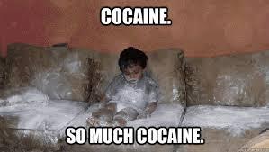 So Much Cocaine Meme - cocaine so much cocaine somuchcocaine quickmeme