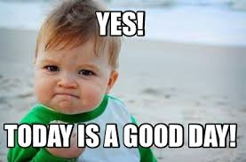 Today Was A Good Day Meme - meme creator yes today is a good day meme generator at