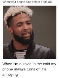 Phone Died Meme - when your phone dies before it hits o when i m outside in the cold