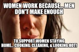 Men Cooking Meme - meme creator women work because men don t make enough to