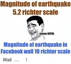Earthquake Meme - magnitude of earthquake 52 richter scale meme nepal magnitude of
