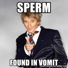 Puke Meme - sperm found in vomit rod stewart puke meme generator