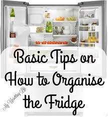 my unsettling life basic tips on how to organize the fridge