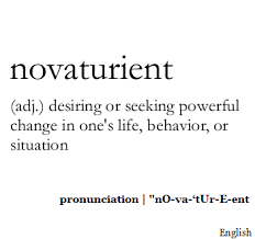 Seeking Que Significa Novaturient Adj Desiring Or Seeking Powerful Change In One S