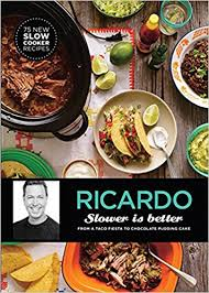 cuisine de ricardo radio canada slower is better from a taco to chocolate pudding cakes