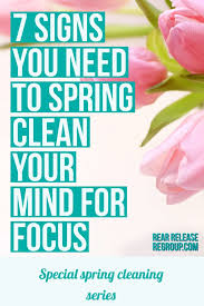 spring clean spring clean your mind for focus 7 indications you need to clear