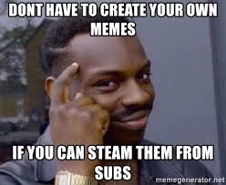 Create Your Own Meme With Own Picture - dont have to create your own memes if you can steam them from subs
