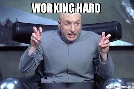 Work Hard Meme - working hard make a meme