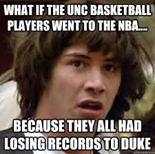 Unc Basketball Meme - what if the unc basketball players went to the nba because
