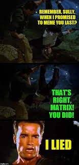 The Matrix Meme - remember sully when i promised to meme you last that s right