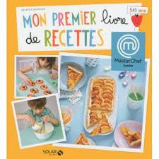 livre de recettes de cuisine mon premier livre de recette masterchef 5 8 ans cartonné chloé