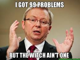 Got 99 Problems Meme - i got 99 problems but the witch ain t one kevin rudd meme
