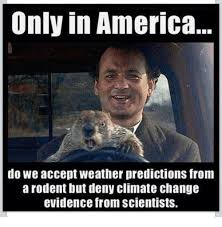America Meme - only in america do we accept weather predictions from a rodent but