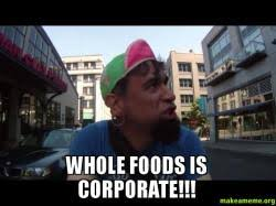 Whole Foods Meme - whole foods is corporate make a meme