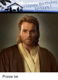 Happy Birthday Jesus Meme - happy birthday jesus praise be dank meme on me me