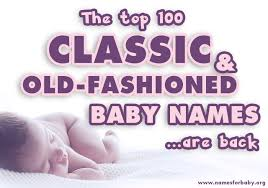 classic baby names 100 old fashioned names are back