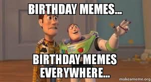 Toy Story Everywhere Meme - birthday memes birthday memes everywhere buzz and woody toy