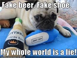 Depressed Pug Meme - fake beer fake shoe my whole world is a lie i has a hotdog