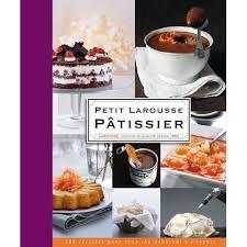 le petit larousse de la cuisine un livre une recette petit larousse pâtissier
