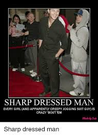 Creepy Girl Meme - sharp dressed man every girl and apparently creepy jogging suit