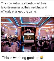 Funny Couple Meme - this couple had a slideshow of their favorite memes at their wedding