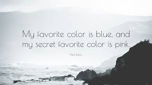 Favourite Color Paul Dano Quote U201cmy Favorite Color Is Blue And My Secret