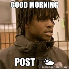 Chief Keef Memes - good morning post chief keef doesnt like meme generator