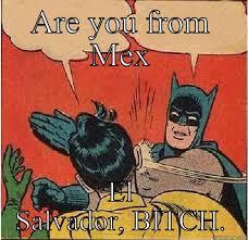 Funny Salvadorian Memes - el salvador bitch quickmeme