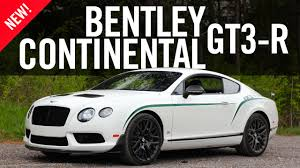 bentley gt3 2015 bentley continental gt3 r review youtube