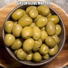 Olive Meme - green olive matter make a meme