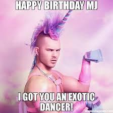 Mj Memes - happy birthday mj i got you an exotic dancer meme unicorn man