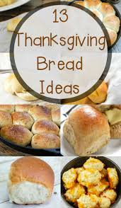 13 thanksgiving bread recipes for your table the weary chef