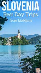 9 best day trips from ljubljana slovenia lake bled other wonders