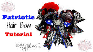 fourth of july hair bows 4th of july patriotic hair bow tutorial hairbow supplies etc