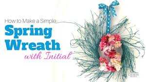 How To Make A Spring Wreath by How To Make A Simple Spring Wreath With Initial Youtube