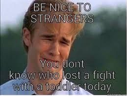 Toddler Memes - be nice toddler meme quickmeme
