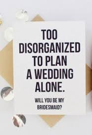 how to ask will you be my bridesmaid 17 ways to ask will you be my bridesmaid