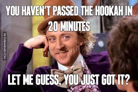 Hookah Meme - you haven t passed the hookah in 20 minutes image dubai memes